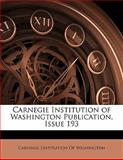 Carnegie Institution of Washington Publication, Issue 193, , 1141715848