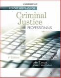 Report Writing for Criminal Justice Professionals, Miller, Larry S. and Whitehead, Denise L., 1437755844