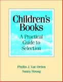 Children's Books : A Practical Guide to Selection, Van Orden, Phyllis J. and Strong, Sunny, 1555705847