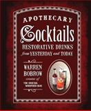 Apothecary Cocktails, Warren Bobrow, 1592335845