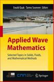 Applied Wave Mathematics : Selected Topics in Solids, Fluids, and Mathematical Methods, , 3642005845