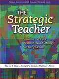 The Strategic Teacher : Selecting the Right Research-Based Strategy for Every Lesson, Silver, Harvey F. and Strong, Richard W., 0135035848