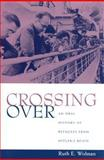 Crossing Over : An Oral History of Refugees from Hitler's Reich, Wolman, Ruth, 080574584X