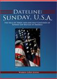 Dateline : The Saga of Three-and-one-half Centuries of Sunday Blue Laws: Sunday, U. S. A., Johns, Warren, 0979095840