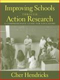 Improving Schools Through Action Research : A Comprehensive Guide for Educators, Hendricks, Cher, 0205385850