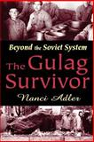 The Gulag Survivor : Beyond the Soviet System, Adler, Nanci Dale and Adler, Nanci, 0765805855