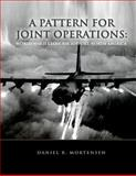 A Pattern for Joint Operations: World War II Close Air Support, North Africa, Daniel Mortensen, 1477545859