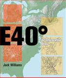 East 40 Degrees : An Interpretive Atlas, Williams, Jack, 0813925851