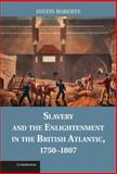 Slavery and the Enlightenment in the British Atlantic, 1750-1807, Roberts, Justin, 1107025850