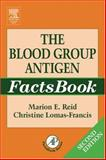 The Blood Group Antigen FactsBook, Reid, Marion E. and Lomas-Francis, Christine, 0125865856