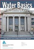 Water Basics for Decision Makers : Local Officials' Guide to Water and Wastewater Systems, Bloetscher, Frederick, 1583215859