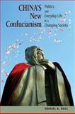 China's New Confucianism : Politics and Everyday Life in a Changing Society, Bell, Daniel A., 0691145857