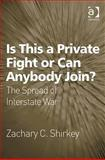 Is This a Private Fight or Can Anybody Join? : The Spread of Interstate War, Shirkey, Zachary C., 0754675858