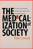The Medicalization of Society : On the Transformation of Human Conditions into Treatable Disorders, Conrad, Peter, 080188585X