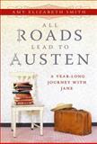 All Roads Lead to Austen, Amy Elizabeth Smith, 1402265859