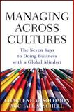 Managing Across Cultures : The Seven Keys to Doing Business with a Global Mindset, Solomon, Charlene and Schell, Michael S., 0071605851