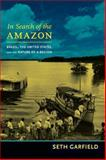 In Search of the Amazon, Seth Garfield, 082235585X