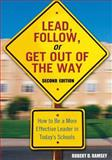 Lead, Follow, or Get Out of the Way : How to Be a More Effective Leader in Today's Schools, , 1412915856
