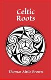 Celtic Roots, Thomas Airlie Brown, 1552125858