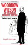 Woodrow Wilson and the American Diplomatic Tradition : The Treaty Fight in Perspective, Ambrosius, Lloyd E., 0521385857