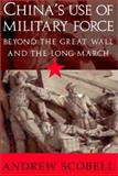 China's Use of Military Force : Beyond the Great Wall and the Long March, Scobell, Andrew, 0521525853