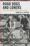 Road Dogs and Loners : Family Relationships among Homeless Men, Pippert, Timothy D., 0739115855