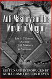 Anti-Masonry and the Murder of Morgan, Lee S. Tillotson, 0944285856