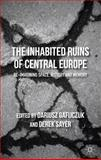 The Inhabited Ruins of Central Europe : Re-Imagining Space, History, and Memory, , 1137305851