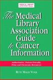 The Medical Library Association Guide to Cancer Resources : Authoritative, Patient-Friendly Print and Electronic Sources, Volk, Ruti Malis, 1555705855