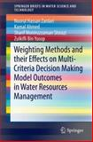 Weighting Methods and Their Effects on Multi-Criteria Decision Making Model Outcomes in Water Resources Management, Noorul Hassan Zardari and Kamal Ahmed, 3319125850