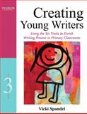 Creating Young Writers : Using the Six Traits to Enrich Writing Process in Primary Classrooms, Spandel, Vicki, 013268585X