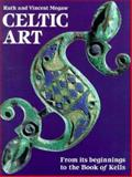 Celtic Art : From Its Beginnings to the Book of Kells, Megaw, Ruth and Megaw, Vincent, 0500275858