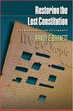 Restoring the Lost Constitution : The Presumption of Liberty, Barnett, Randy E., 0691115850