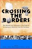 Crossing the Borders : New Methods and Techniques in the Study of Archaeological Materials from the Caribbean, Annelou L. van Gijn, 0817315853