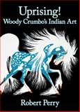 Uprising : Woody Crumbo's Indian Art, Perry, Robert, 0979785855