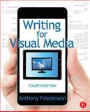 Writing for Visual Media, Friedmann, Anthony, 0415815851