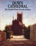 Down Cathedral : The Church of Saint Patrick of Down, Rankin, J. Frederick, 0901905852
