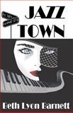 Jazz Town, Beth Barnett, 1477645853