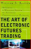 The Art of Electronics Futures Trading, William S. Kaiser, 0071355855