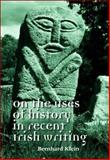 On the Uses of History in Recent Irish Writing, Bernhard Klein, 0719075858