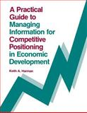 A Practical Guide to Managing Information for Competitive Positioning in Economic Development 9780893915858