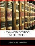 Common School Arithmetic, John Homer French, 1142845850