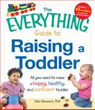 The Everything Guide to Raising a Toddler, Ellen Bowers, 1440525854