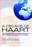 A Decade of HAART : The Development and Global Impact of Highly Active Antiretroviral Therapy, Bartlett, John A., 0199225850
