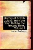 History of British Guiana, from the Year 1668 to the Present Time, James Rodway, 1103085859