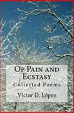 Of Pain and Ecstasy: Collected Poems, Victor Lopez, 1463695853