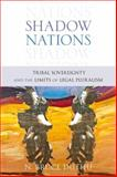 Shadow Nations : Tribal Sovereignty and the Limits of Legal Pluralism, Duthu, N. Bruce, 0199735867