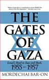 The Gates of Gaza : Israel's Road to Suez and Back, 1955-1957, Bar-On, Mordechai and Mordechai, Bar-On, 031210586X