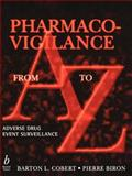 Pharmaco-Vigilance from A to Z : Adverse Drug Event Surveillance, Biron, Pierre and Cobert, Barton L., 0632045868