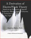 A Derivation of ElectroWeak Theory based on an Extension of Special Relativity; Black Hole Tachyons; and Tachyons of Any Spin, Blaha, Stephen, 0974695866